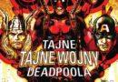 """""""Tajne Tajne Wojny Deadpoola"""" – Recenzja"""